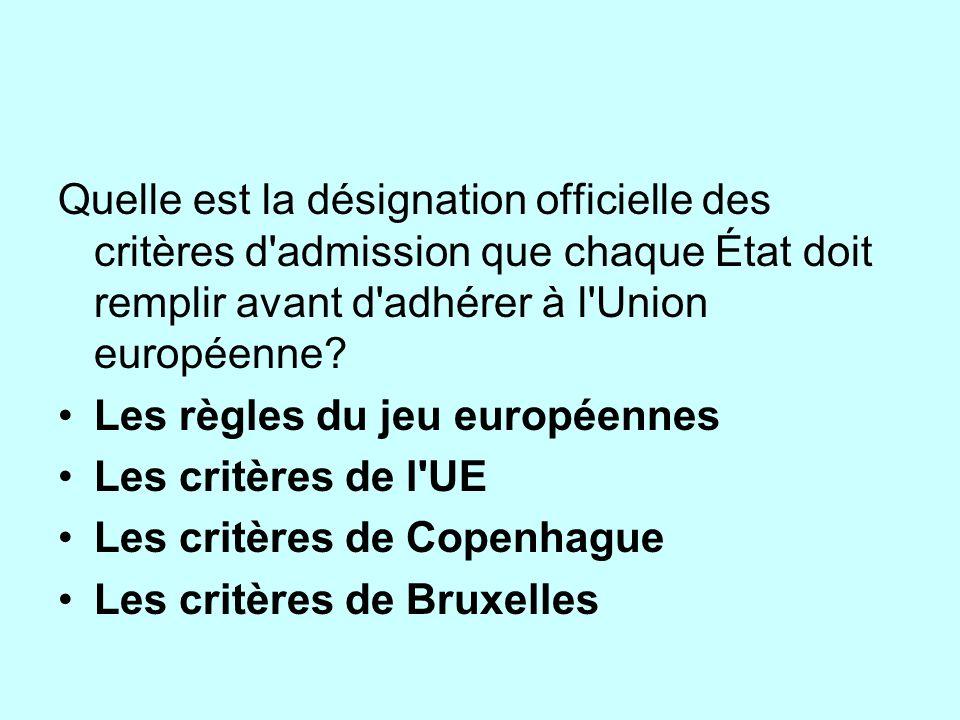 Quelle est la désignation officielle des critères d'admission que chaque État doit remplir avant d'adhérer à l'Union européenne? Les règles du jeu eur