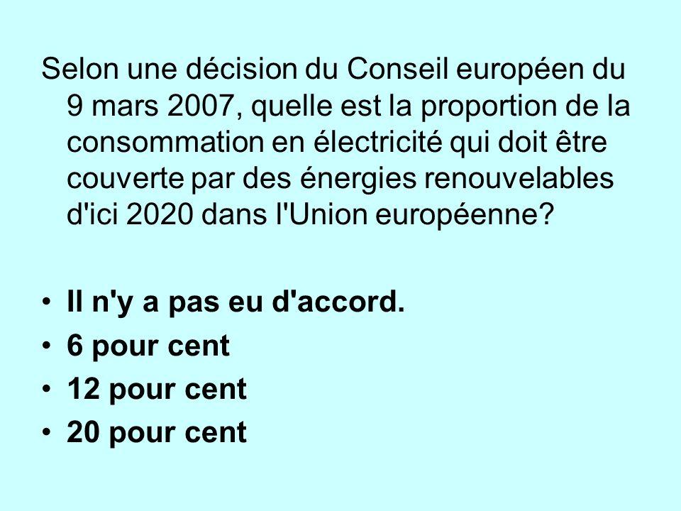Selon une décision du Conseil européen du 9 mars 2007, quelle est la proportion de la consommation en électricité qui doit être couverte par des énergies renouvelables d ici 2020 dans l Union européenne.