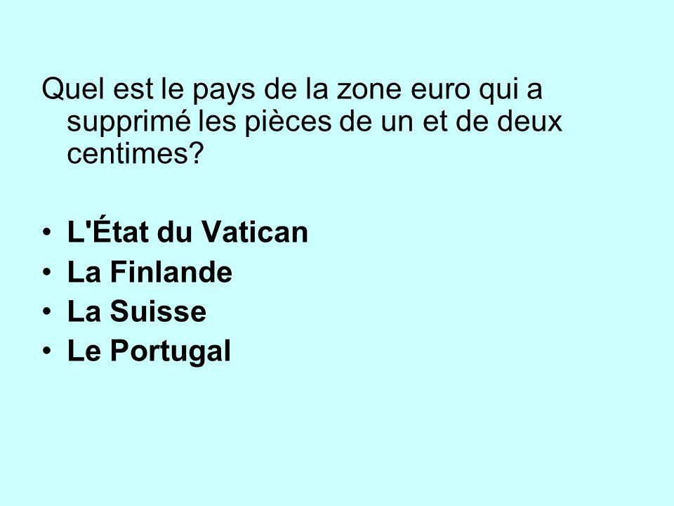 Quel est le pays de la zone euro qui a supprimé les pièces de un et de deux centimes? L'État du Vatican La Finlande La Suisse Le Portugal