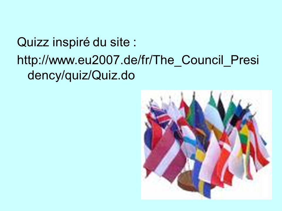 Quizz inspiré du site : http://www.eu2007.de/fr/The_Council_Presi dency/quiz/Quiz.do