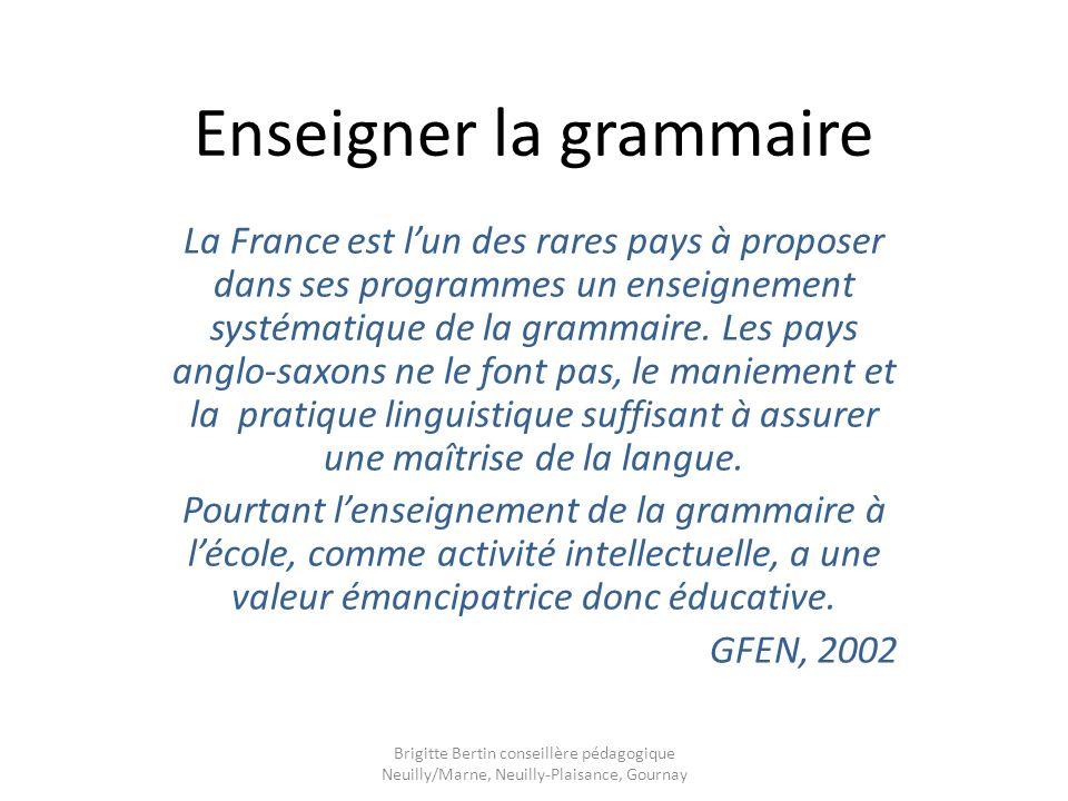Enseigner la grammaire La France est lun des rares pays à proposer dans ses programmes un enseignement systématique de la grammaire. Les pays anglo-sa