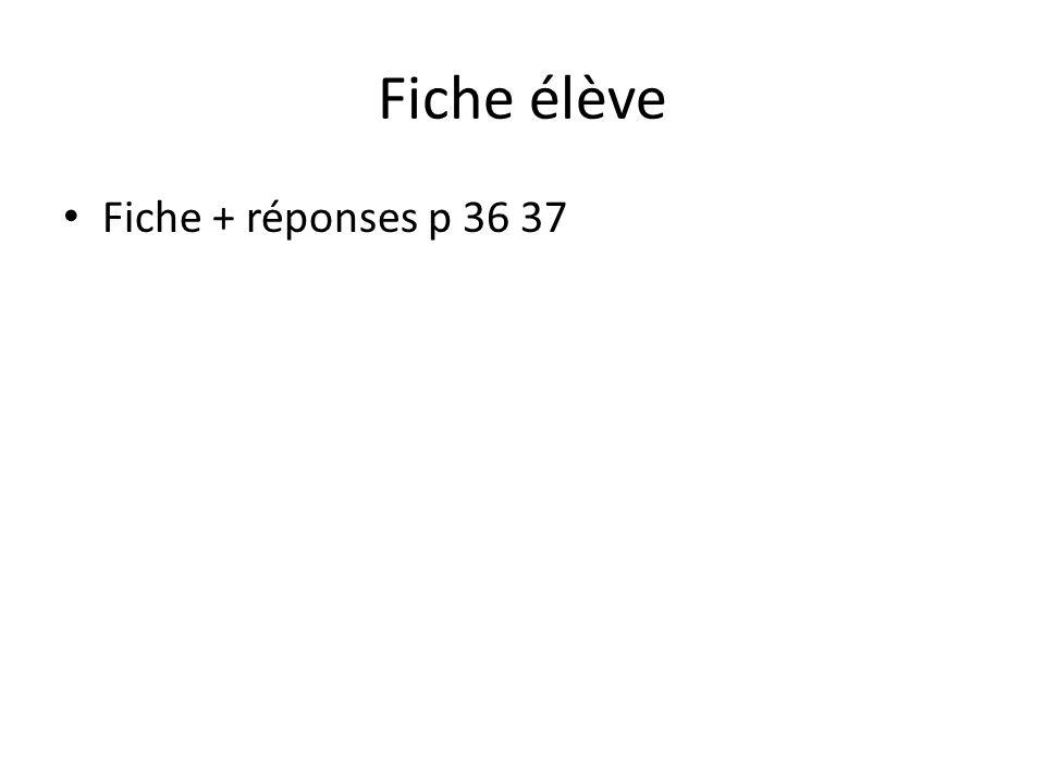 Fiche élève Fiche + réponses p 36 37