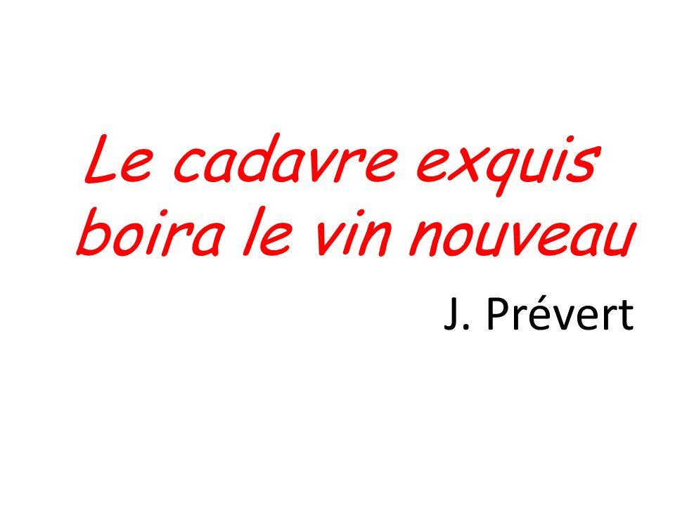 Le cadavre exquis boira le vin nouveau J. Prévert
