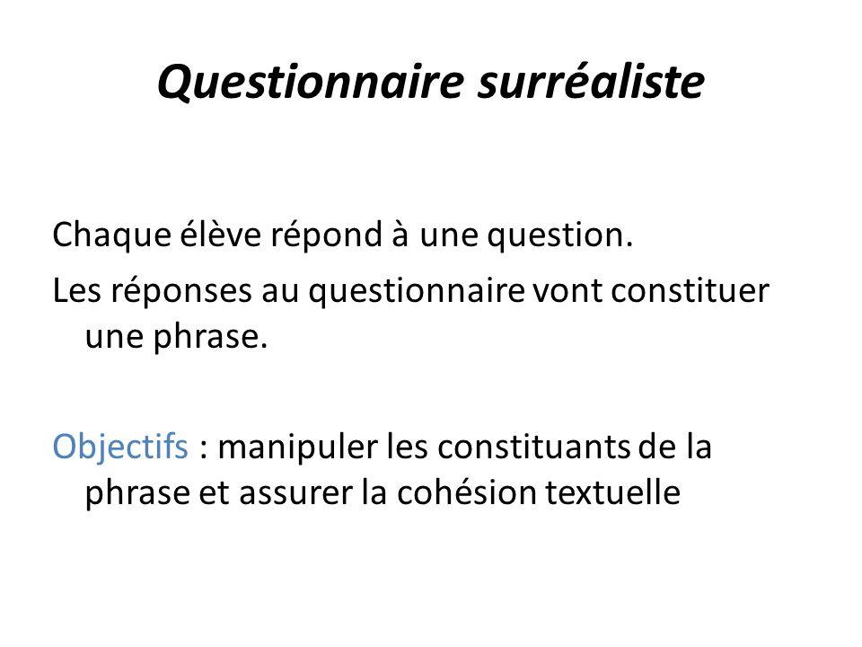 Questionnaire surréaliste Chaque élève répond à une question. Les réponses au questionnaire vont constituer une phrase. Objectifs : manipuler les cons