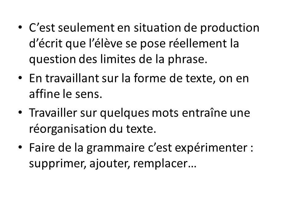 Cest seulement en situation de production décrit que lélève se pose réellement la question des limites de la phrase. En travaillant sur la forme de te