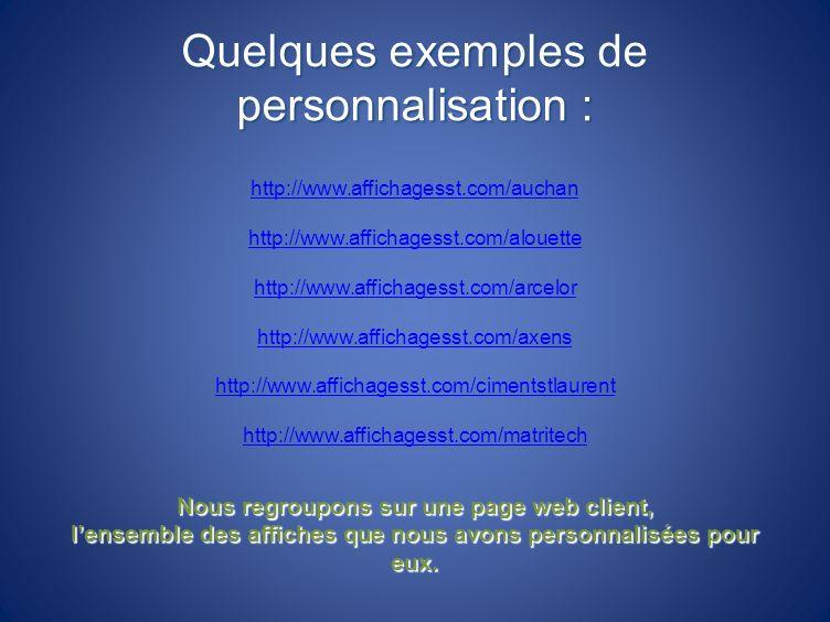 Quelques exemples de personnalisation : http://www.affichagesst.com/auchan http://www.affichagesst.com/alouette http://www.affichagesst.com/arcelor ht