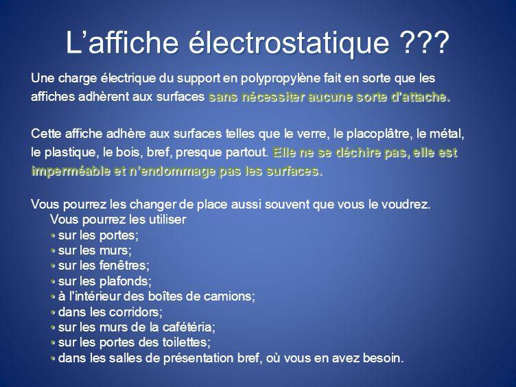 Laffiche électrostatique ??? Une charge électrique du support en polypropylène fait en sorte que les sans nécessiter aucune sorte d'attache. affiches