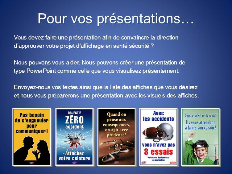 Pour vos présentations… Vous devez faire une présentation afin de convaincre la direction dapprouver votre projet daffichage en santé sécurité ? Nous