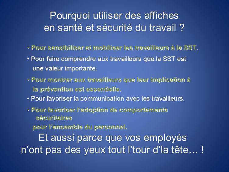 Pourquoi utiliser des affiches en santé et sécurité du travail ? Pour sensibiliser et mobiliser les travailleurs à la SST. Pour faire comprendre aux t