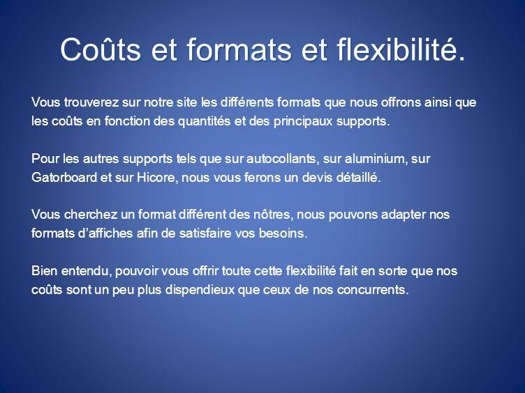 Coûts et formats et flexibilité. Vous trouverez sur notre site les différents formats que nous offrons ainsi que les coûts en fonction des quantités e