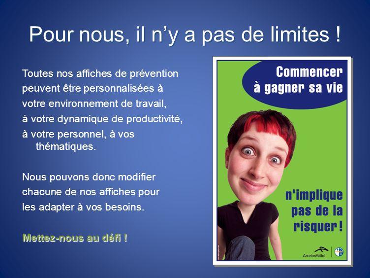 Pour nous, il ny a pas de limites ! Toutes nos affiches de prévention peuvent être personnalisées à votre environnement de travail, à votre dynamique