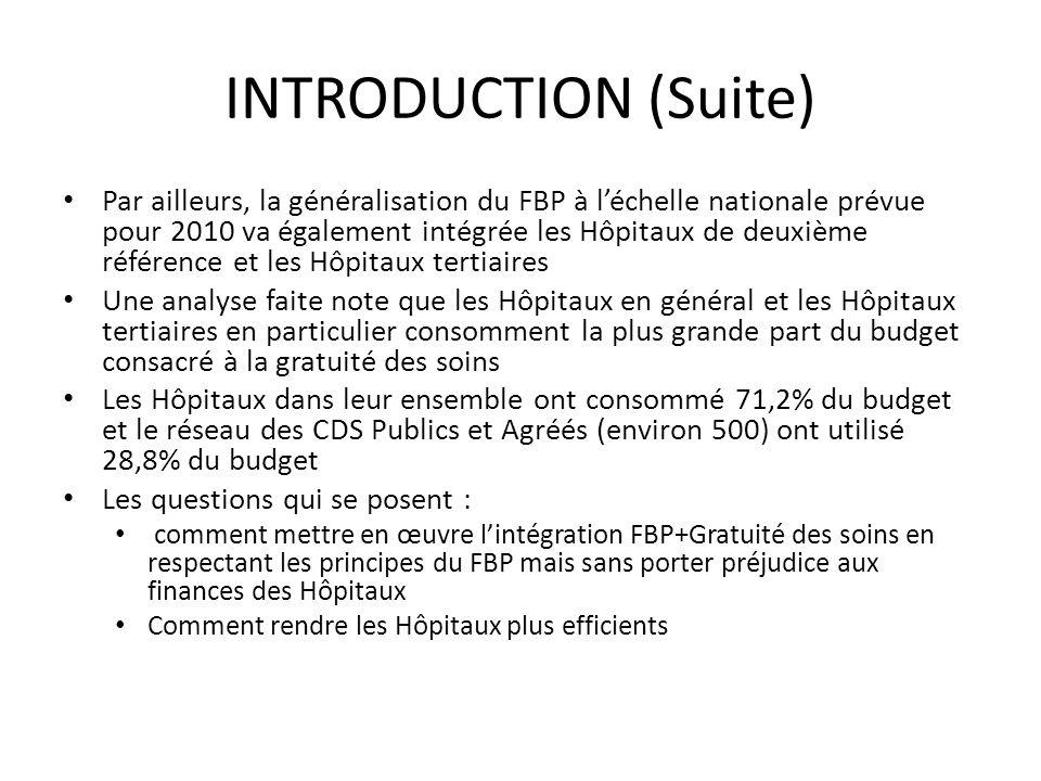 INTRODUCTION (Suite) Par ailleurs, la généralisation du FBP à léchelle nationale prévue pour 2010 va également intégrée les Hôpitaux de deuxième référ