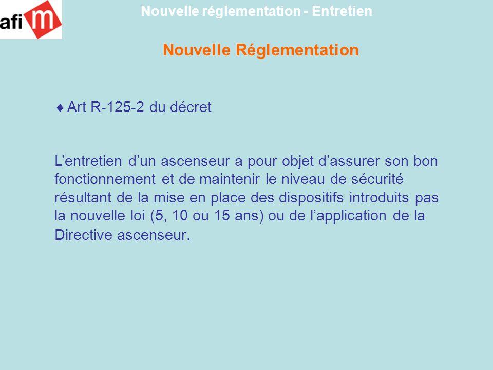 Nouvelle Réglementation Art R-125-2 du décret Lentretien dun ascenseur a pour objet dassurer son bon fonctionnement et de maintenir le niveau de sécur