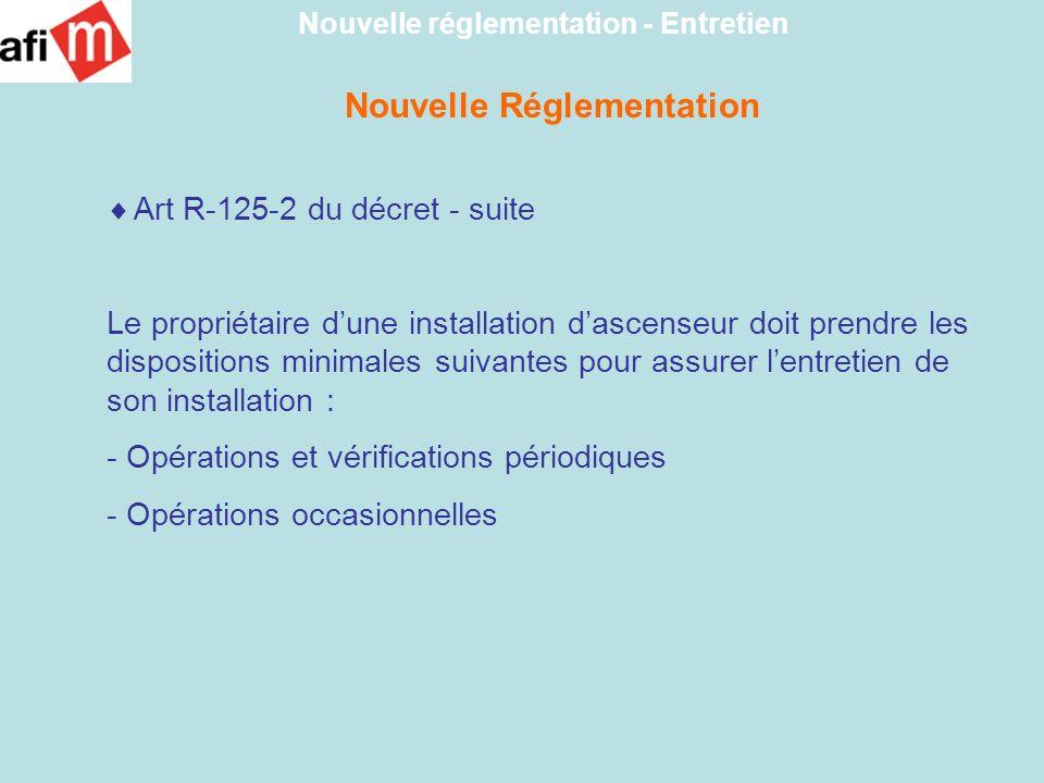 Nouvelle Réglementation Art R-125-2 du décret - suite Le propriétaire dune installation dascenseur doit prendre les dispositions minimales suivantes p