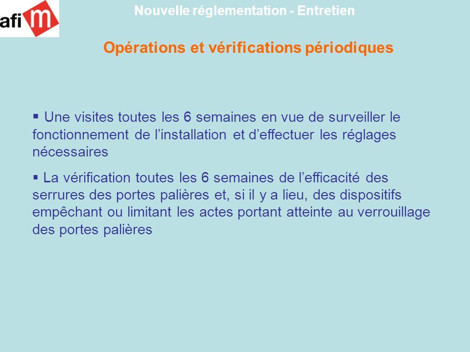 Opérations et vérifications périodiques Nouvelle réglementation - Entretien Une visites toutes les 6 semaines en vue de surveiller le fonctionnement d