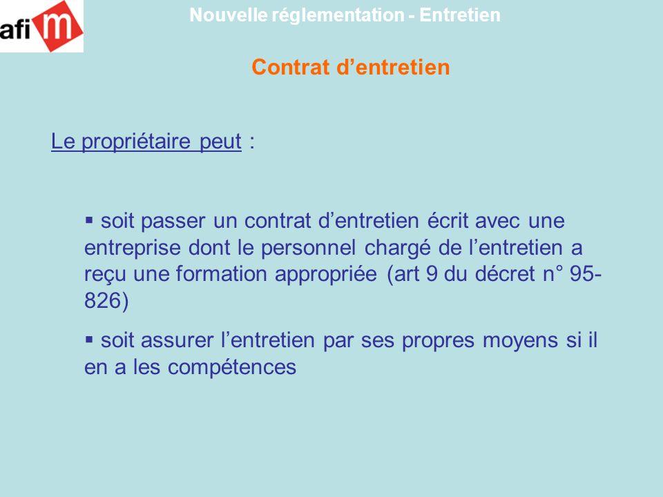 Contrat dentretien Nouvelle réglementation - Entretien Le propriétaire peut : soit passer un contrat dentretien écrit avec une entreprise dont le pers