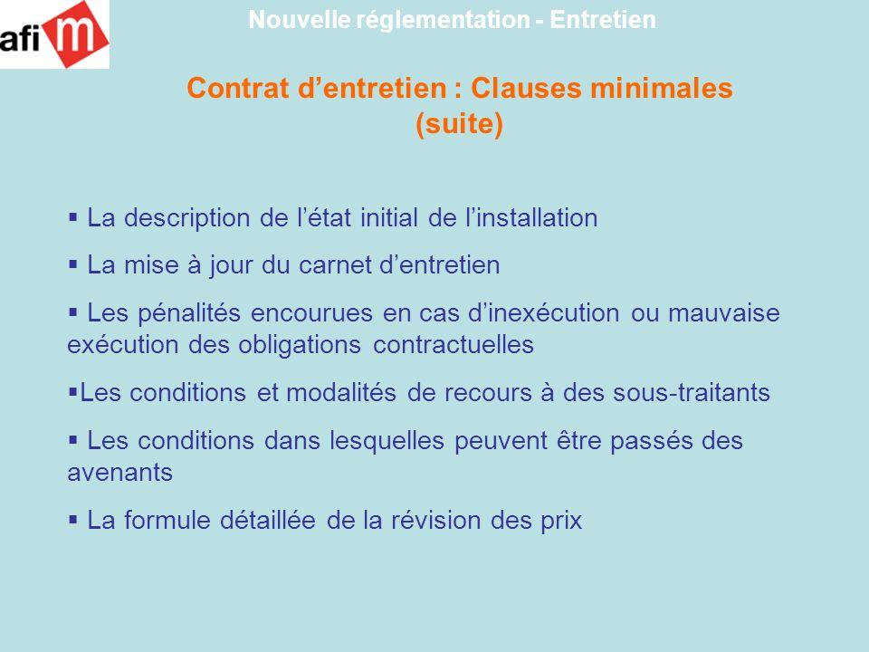 Contrat dentretien : Clauses minimales (suite) Nouvelle réglementation - Entretien La description de létat initial de linstallation La mise à jour du
