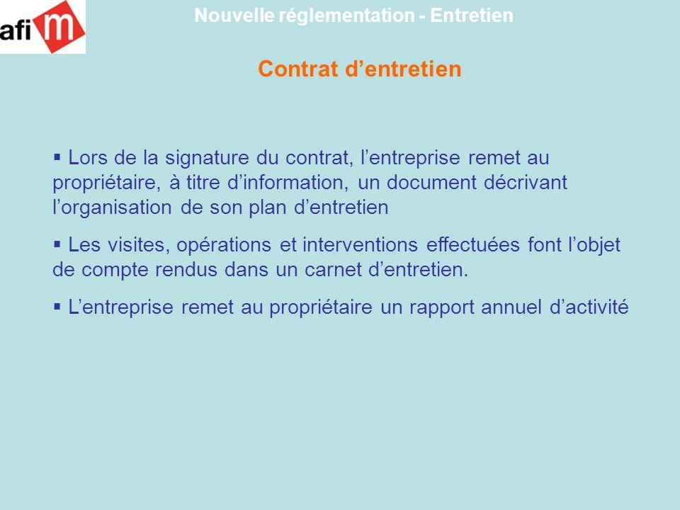 Contrat dentretien Nouvelle réglementation - Entretien Lors de la signature du contrat, lentreprise remet au propriétaire, à titre dinformation, un do