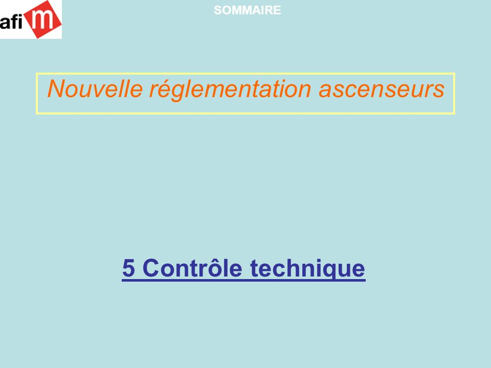 5 Contrôle technique Nouvelle réglementation ascenseurs SOMMAIRE