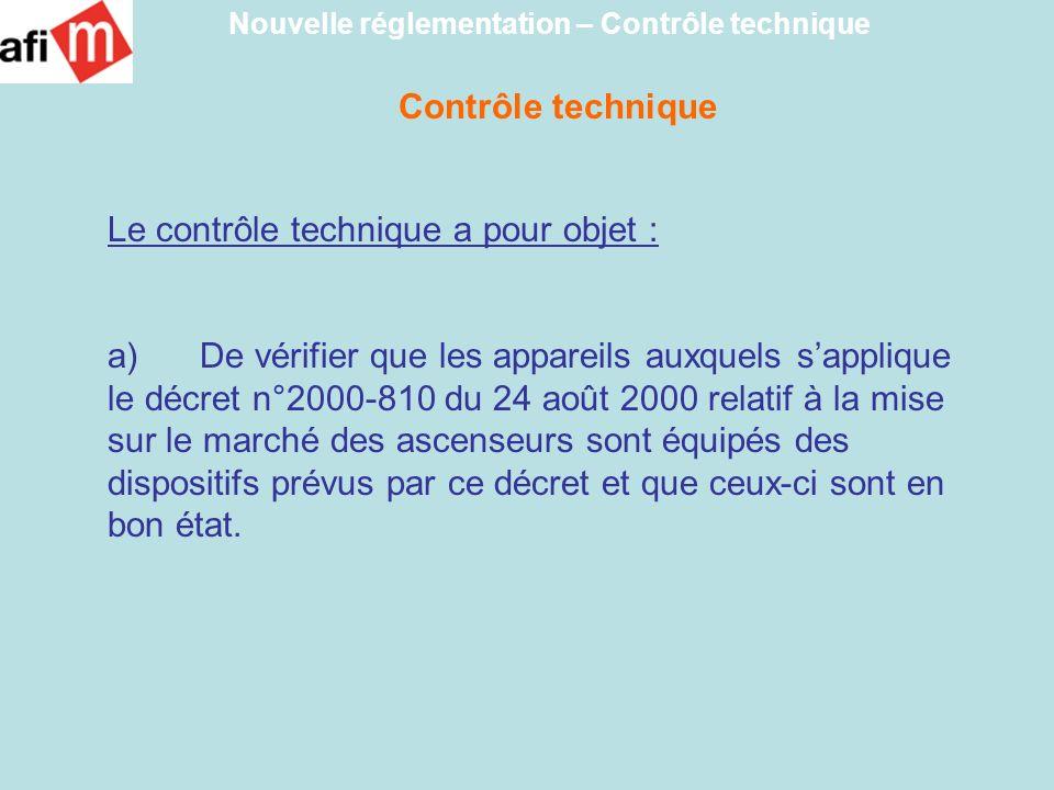 Le contrôle technique a pour objet : a) De vérifier que les appareils auxquels sapplique le décret n°2000-810 du 24 août 2000 relatif à la mise sur le