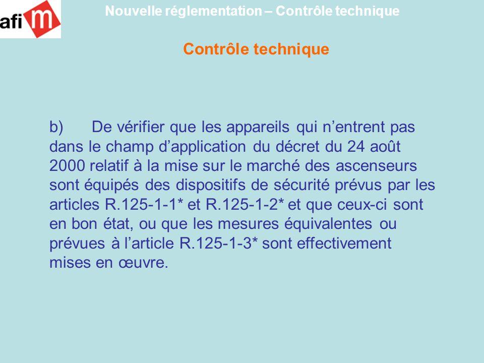 b) De vérifier que les appareils qui nentrent pas dans le champ dapplication du décret du 24 août 2000 relatif à la mise sur le marché des ascenseurs