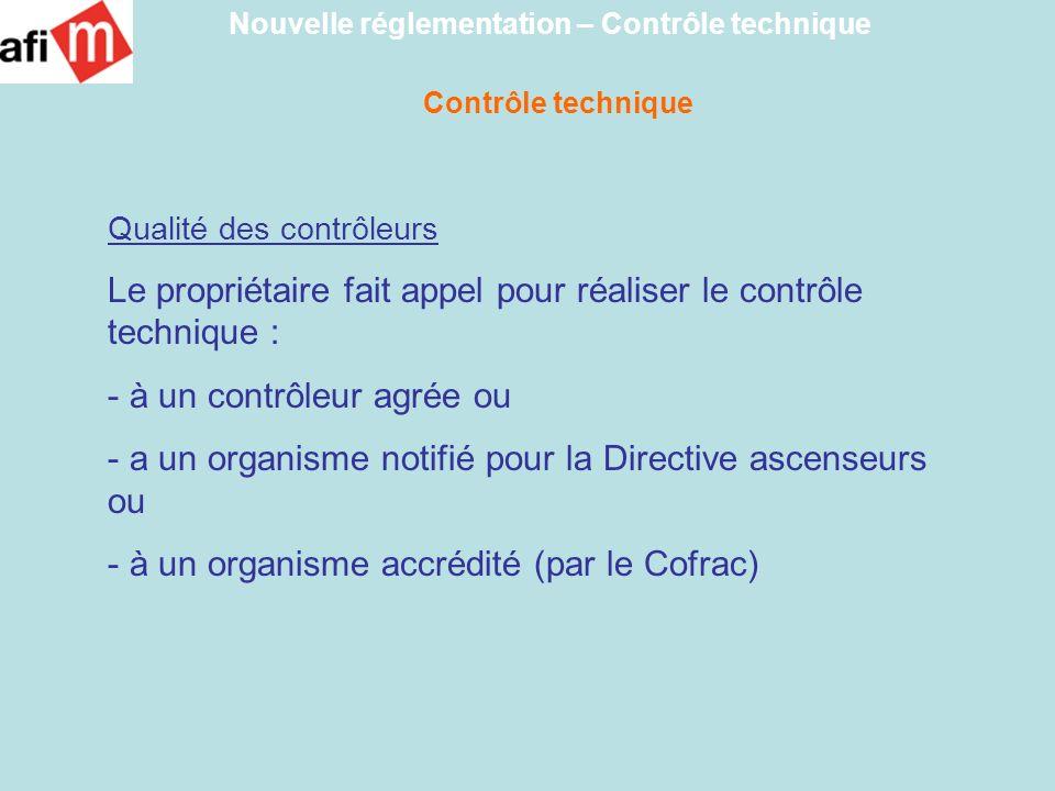 Qualité des contrôleurs Le propriétaire fait appel pour réaliser le contrôle technique : - à un contrôleur agrée ou - a un organisme notifié pour la D