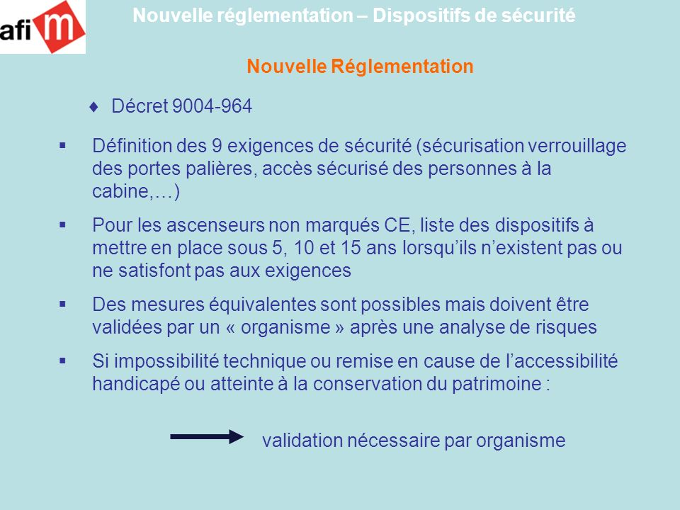 Nouvelle Réglementation Décret 9004-964 Définition des 9 exigences de sécurité (sécurisation verrouillage des portes palières, accès sécurisé des pers