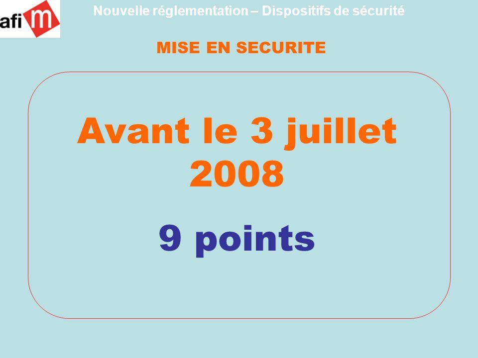 MISE EN SECURITE Avant le 3 juillet 2008 9 points Nouvelle réglementation – Dispositifs de sécurité