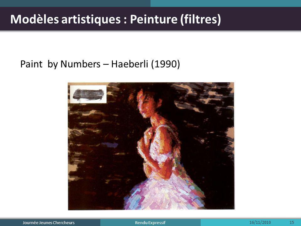 Rendu Expressif Modèles artistiques : Peinture (filtres) Paint by Numbers – Haeberli (1990) 16/11/2010 Journée Jeunes Chercheurs 15