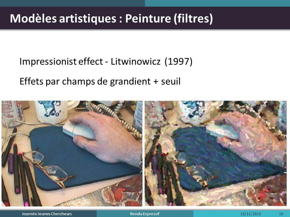 Rendu Expressif Modèles artistiques : Peinture (filtres) Impressionist effect - Litwinowicz (1997) Effets par champs de grandient + seuil 16/11/2010Jo
