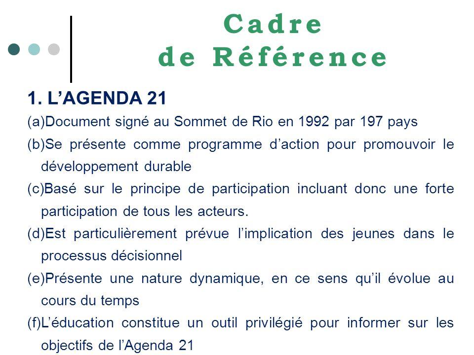 Cadre de Référence 1. LAGENDA 21 (a)Document signé au Sommet de Rio en 1992 par 197 pays (b)Se présente comme programme daction pour promouvoir le dév