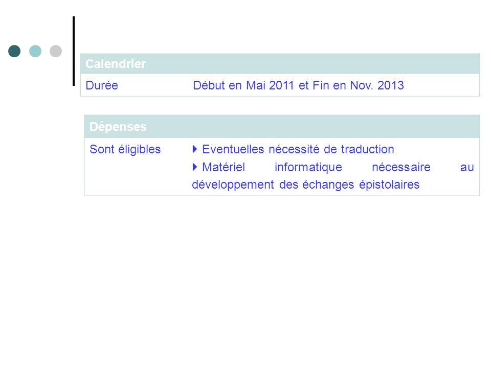 Dépenses Sont éligibles Eventuelles nécessité de traduction Matériel informatique nécessaire au développement des échanges épistolaires Calendrier Durée Début en Mai 2011 et Fin en Nov.