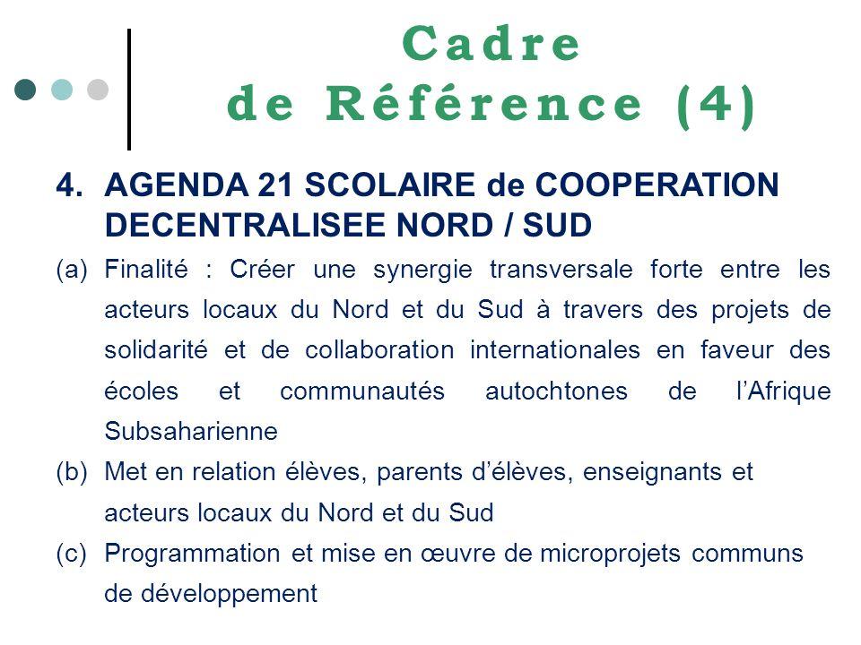 Cadre de Référence (4) 4.AGENDA 21 SCOLAIRE de COOPERATION DECENTRALISEE NORD / SUD (a)Finalité : Créer une synergie transversale forte entre les acte