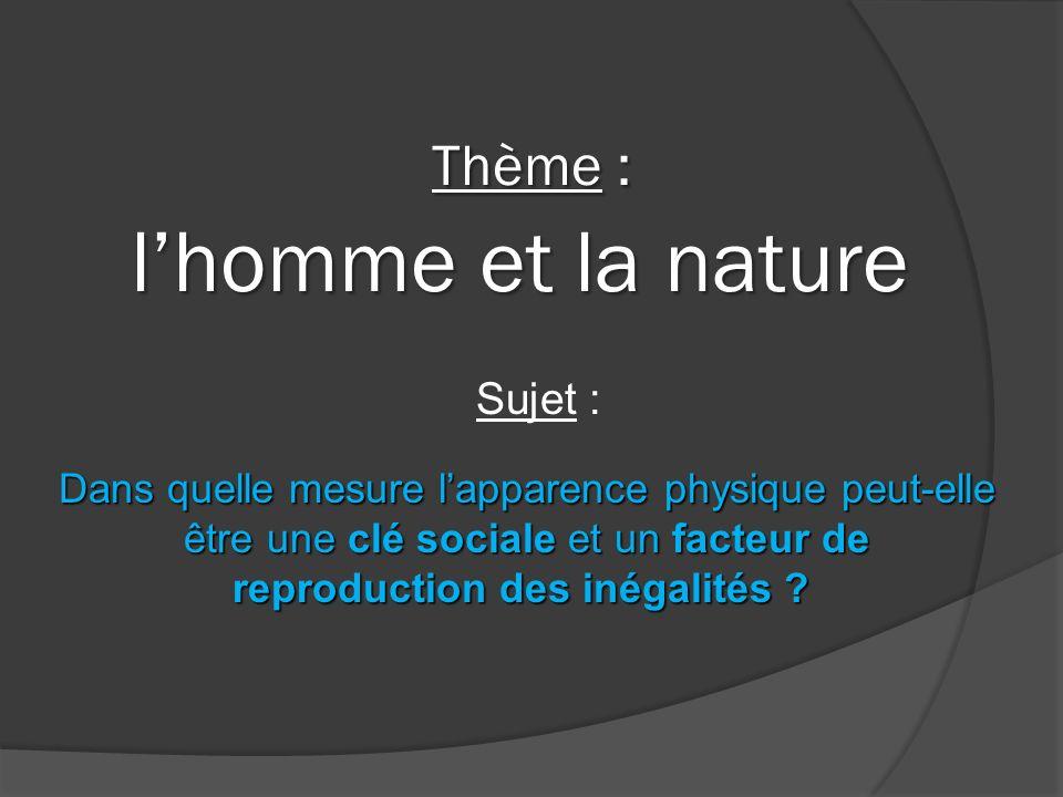 Thème : lhomme et la nature Thème : lhomme et la nature Sujet : Dans quelle mesure lapparence physique peut-elle être une clé sociale et un facteur de