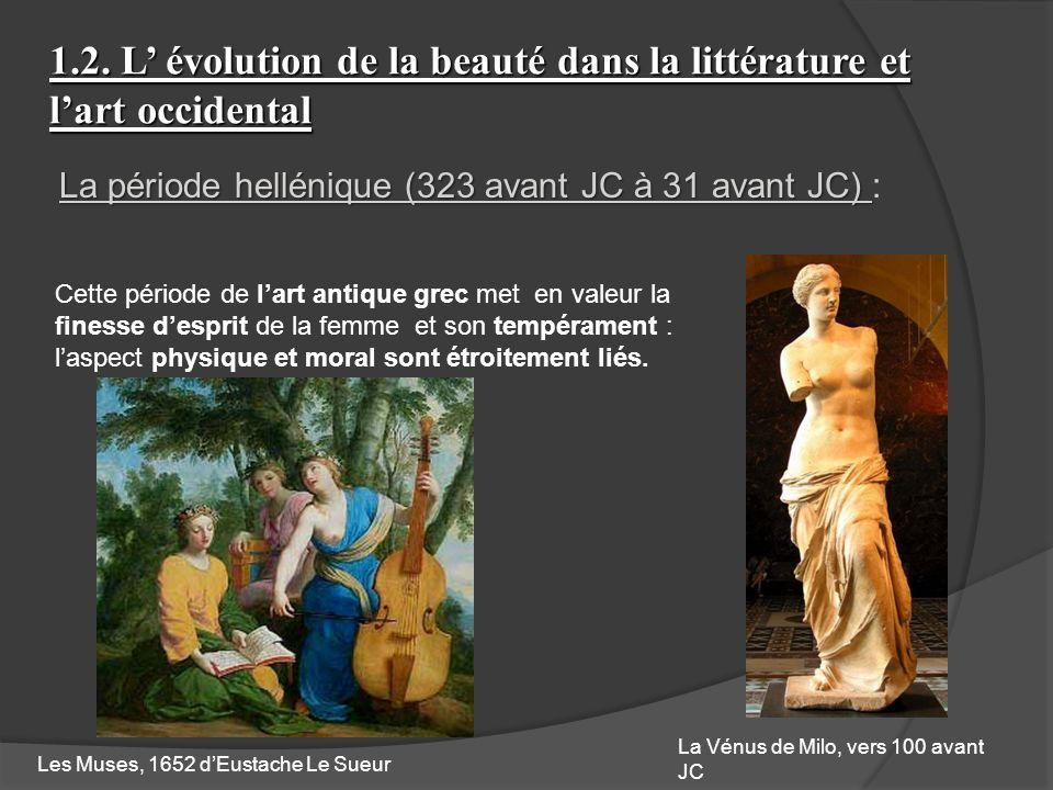1.2. L évolution de la beauté dans la littérature et lart occidental La période hellénique (323 avant JC à 31 avant JC) La période hellénique (323 ava