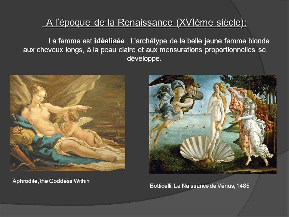 A lépoque de la Renaissance (XVIème siècle): déalisée A lépoque de la Renaissance (XVIème siècle): La femme est idéalisée. Larchétype de la belle jeun