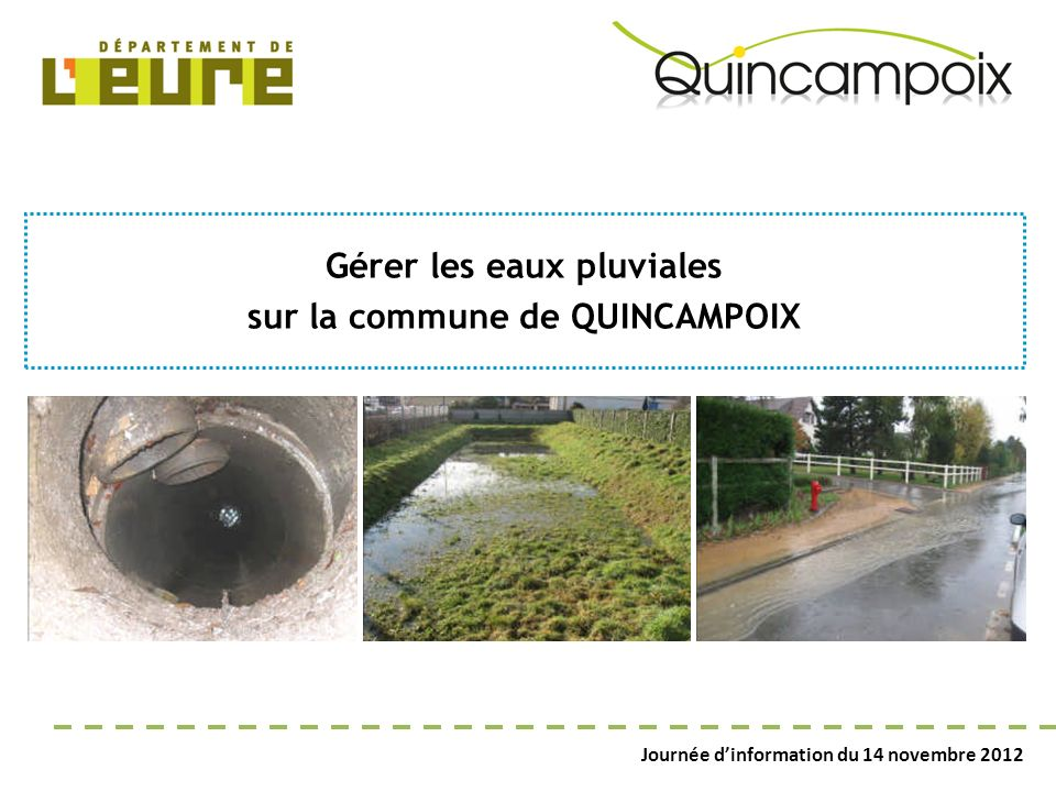 Journée dinformation du 14 novembre 2012 Gérer les eaux pluviales sur la commune de QUINCAMPOIX