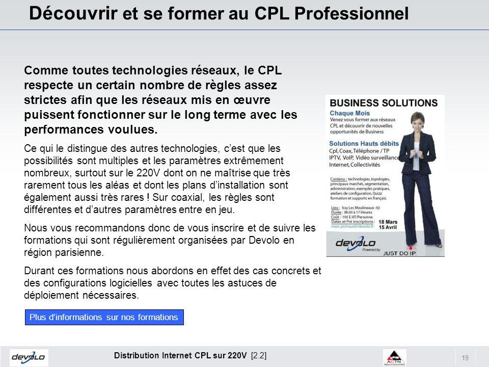 19 Distribution Internet CPL sur 220V [2.2] Découvrir et se former au CPL Professionnel Comme toutes technologies réseaux, le CPL respecte un certain