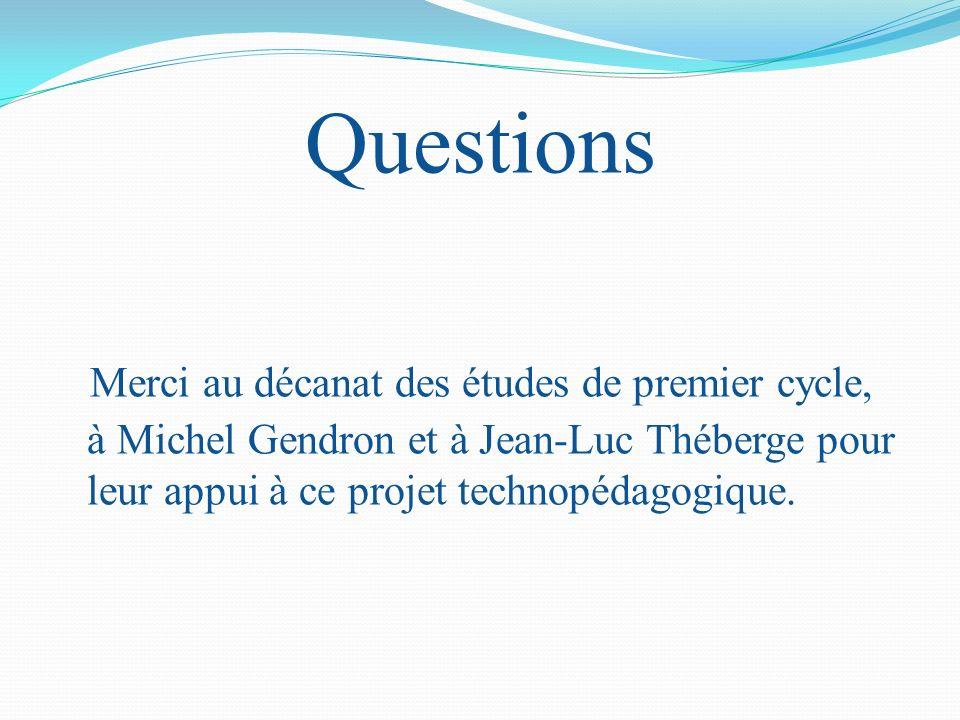 Questions Merci au décanat des études de premier cycle, à Michel Gendron et à Jean-Luc Théberge pour leur appui à ce projet technopédagogique.