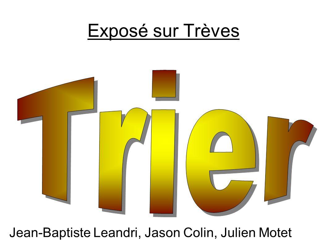Exposé sur Trèves Jean-Baptiste Leandri, Jason Colin, Julien Motet