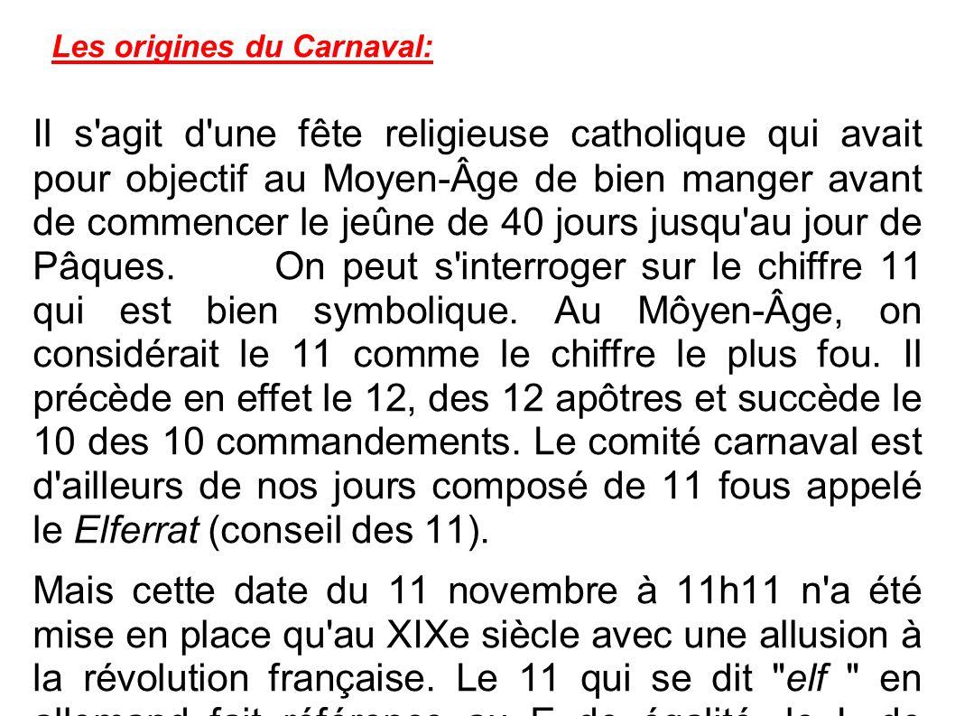Les origines du Carnaval: Il s'agit d'une fête religieuse catholique qui avait pour objectif au Moyen-Âge de bien manger avant de commencer le jeûne d