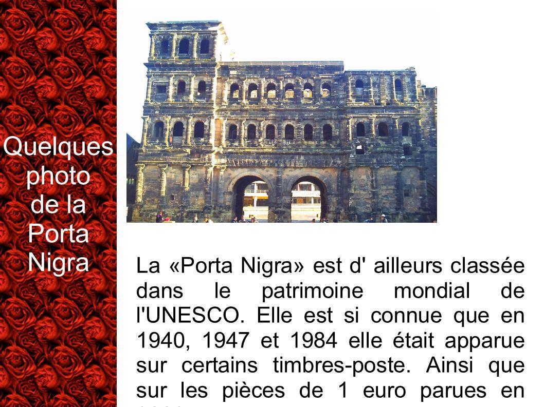 Quelques photo de la Porta Nigra La «Porta Nigra» est d' ailleurs classée dans le patrimoine mondial de l'UNESCO. Elle est si connue que en 1940, 1947