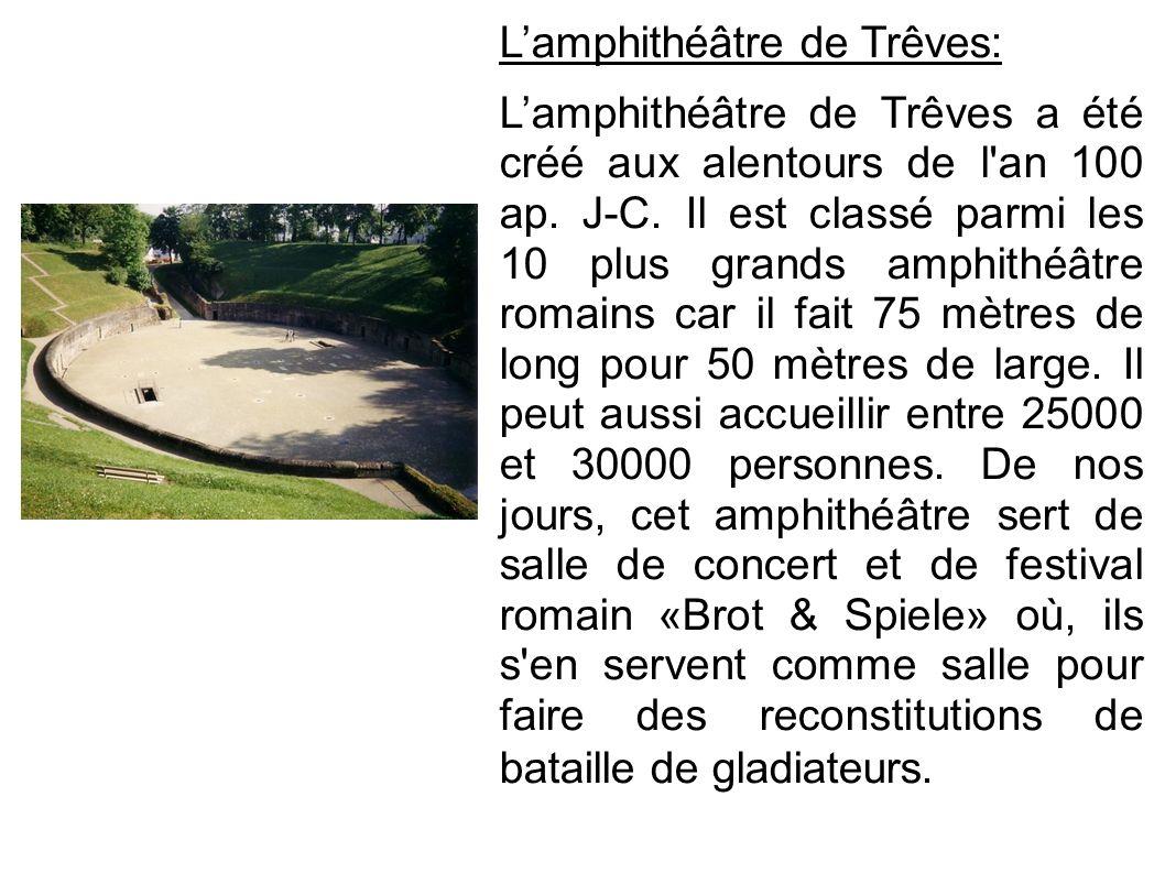 Lamphithéâtre de Trêves: Lamphithéâtre de Trêves a été créé aux alentours de l'an 100 ap. J-C. Il est classé parmi les 10 plus grands amphithéâtre rom