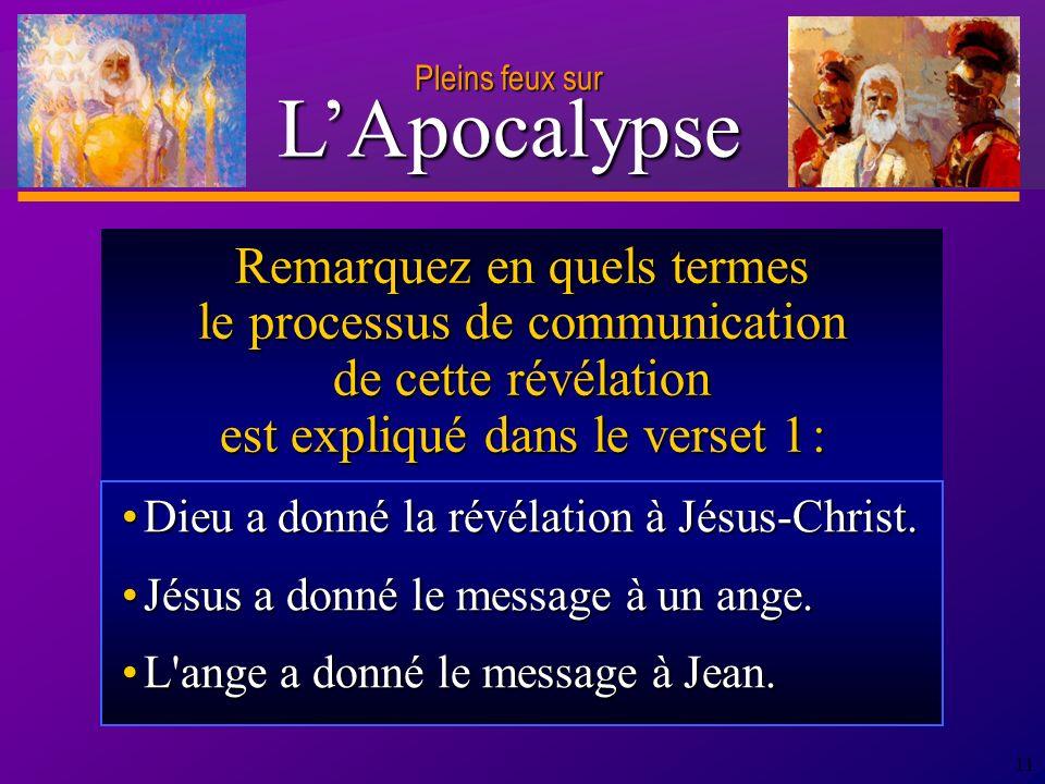 D anie l Pleins feux sur 11 Remarquez en quels termes le processus de communication de cette révélation est expliqué dans le verset 1 : Dieu a donné la révélation à Jésus-Christ.Dieu a donné la révélation à Jésus-Christ.