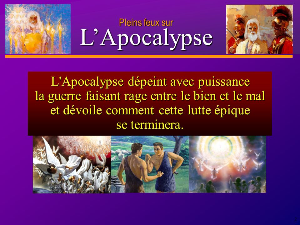 D anie l Pleins feux sur 2 L Apocalypse dépeint avec puissance la guerre faisant rage entre le bien et le mal et dévoile comment cette lutte épique se terminera.
