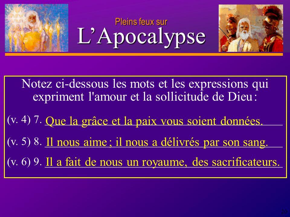 D anie l Pleins feux sur 20 Notez ci-dessous les mots et les expressions qui expriment l amour et la sollicitude de Dieu : (v.