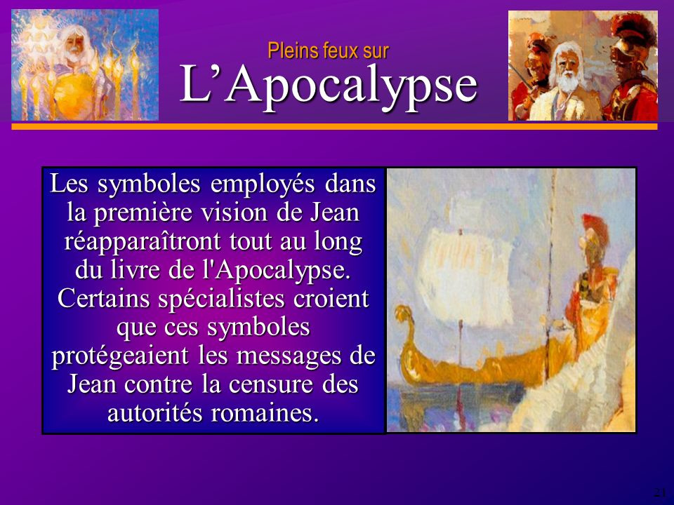 D anie l Pleins feux sur 21 Les symboles employés dans la première vision de Jean réapparaîtront tout au long du livre de l Apocalypse.
