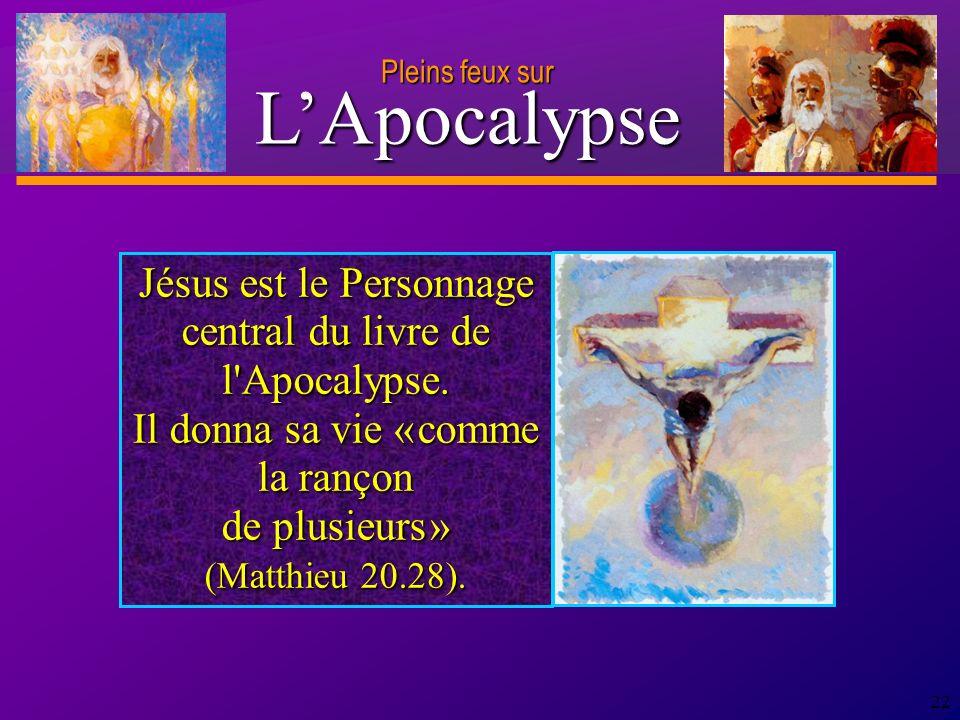 D anie l Pleins feux sur 22 Jésus est le Personnage central du livre de l Apocalypse.