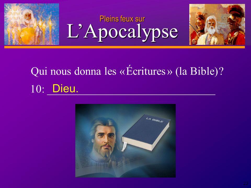 D anie l Pleins feux sur 23 10: ______________________________ Qui nous donna les « Écritures » (la Bible) .