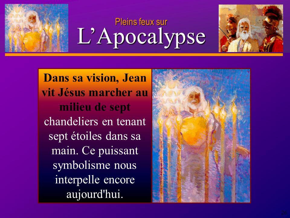D anie l Pleins feux sur 26 Dans sa vision, Jean vit Jésus marcher au milieu de sept chandeliers en tenant sept étoiles dans sa main.